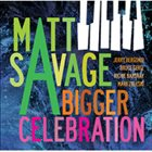 MATT SAVAGE A Bigger Celebration album cover