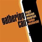 MATT WILSON Matt Wilson Quartet + John Medeski : Gathering Call album cover