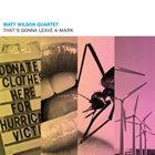 MATT WILSON Matt Wilson Quartet : That's Gonna Leave A Mark album cover