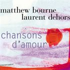 MATTHEW BOURNE Matthew Bourne & Laurent Dehors : Chansons d'Amour album cover