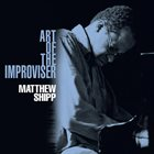 MATTHEW SHIPP Art of the Improviser album cover