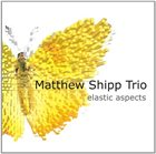 MATTHEW SHIPP Elastic Aspects album cover