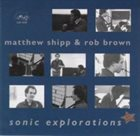 MATTHEW SHIPP Matthew Shipp & Rob Brown : Sonic Explorations album cover