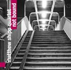 MATTHEW SHIPP Matthew Shipp Quartet : Not Bound album cover