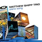 MATTHEW SHIPP Matthew Shipp Trio : Piano Song album cover