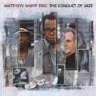 MATTHEW SHIPP Matthew Shipp Trio : The Conduct of Jazz album cover