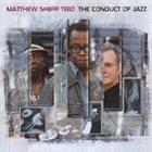 MATTHEW SHIPP Matthew Shipp Trio: The Conduct of Jazz album cover