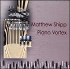MATTHEW SHIPP Piano Vortex album cover