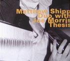 MATTHEW SHIPP Matthew Shipp Duo With Joe Morris : Thesis album cover