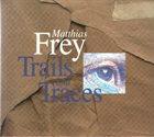 MATTHIAS FREY Trails And Traces album cover