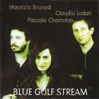 MAURIZIO BRUNOD Maurizio Brunod - Claudio Lodati - Pascale Charreton : Blue Gulf Stream album cover