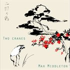 MAX MIDDLETON Two Cranes album cover
