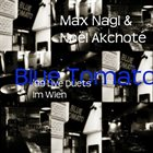 MAX NAGL Max Nagl & Noël Akchoté : Blue Tomato (99' Live Duets In Wien) album cover