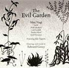 MAX NAGL Max Nagl / Edward Gorey : The Evil Garden album cover