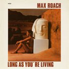 MAX ROACH Long as You're Living album cover