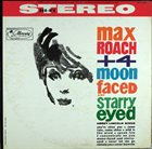 MAX ROACH Moon-Faced & Starry-Eyed album cover
