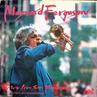 MAYNARD FERGUSON Live From San Francisco - From The Great American Music Hall album cover