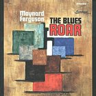 MAYNARD FERGUSON The Blues Roar (aka Screamin' Blues) album cover