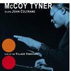 MCCOY TYNER McCoy Tyner Plays John Coltrane: Live at the Village Vanguard album cover