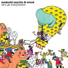 MEDESKI MARTIN AND WOOD Let's Go Everywhere album cover