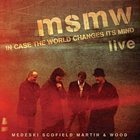 MEDESKI MARTIN AND WOOD Medeski Scofield Martin & Wood: In Case The World Changes Its Mind album cover