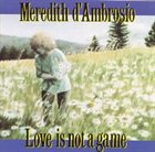 MEREDITH D' AMBROSIO Love Is Not a Game album cover