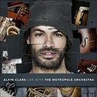 METROPOLE ORCHESTRA Alain Clark Live With The Metropole Orchestra album cover