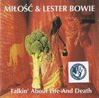 MIŁOŚĆ Miłość & Lester Bowie : Talkin' About Life And Death album cover