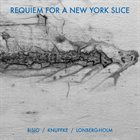 MICHAEL BISIO Michael Bisio, Kirk Knuffke, Fred Lonberg-Holm : Requiem For A New York Slice album cover