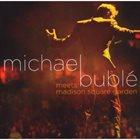 MICHAEL BUBLÉ Michael Bublé Meets Madison Square Garden album cover