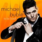 MICHAEL BUBLÉ To Be Loved album cover