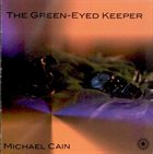 MICHAEL CAIN The Green Eyed Keeper album cover