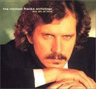MICHAEL FRANKS The Michael Franks Anthology: The Art of Love album cover