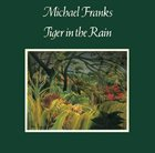 MICHAEL FRANKS Tiger In The Rain album cover