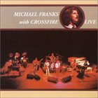 MICHAEL FRANKS With Crossfire Live album cover