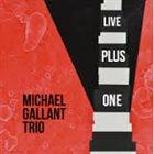 MICHAEL GALLANT Michael Gallant Trio : Live Plus One album cover