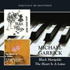MICHAEL GARRICK Black Marigolds/The Heart Is A Lotus album cover