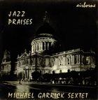 MICHAEL GARRICK Jazz Praises album cover