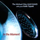 MICHAEL GILES The Michael Giles Mad Band With Guest Keith Tippett : In The Moment album cover
