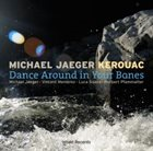 MICHAEL JAEGER KEROUAC Dance Around in Your Bones album cover