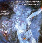 MICHAEL JEFRY STEVENS Michael Jefry Stevens, Mark Whitecage ‎: Short Stories album cover