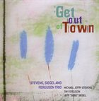 MICHAEL JEFRY STEVENS Stevens, Siegel And Ferguson Trio : Get Out Of Town album cover