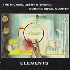 MICHAEL JEFRY STEVENS The Michael Jefry Stevens / Dominic Duval Quintet ‎: Elements album cover