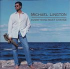 MICHAEL LINGTON Everything Must Change album cover