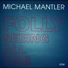 MICHAEL MANTLER Folly Seeing All This album cover
