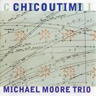 MICHAEL MOORE Chicoutimi album cover