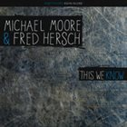 MICHAEL MOORE Michael Moore & Fred Hersch ‎: This We Know album cover