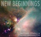 MICHAEL O'NEILL & KENNY WASHINGTON New Beginnings album cover