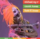 MICHAEL RAY & THE COSMIC KREWE Funk If I Know album cover