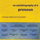 MICHAEL VLATKOVICH An Autobiography Of A Pronoun album cover